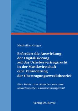 Erfordert die Auswirkung der Digitalisierung auf das Urhebervertragsrecht in der Musikwirtschaft eine Veränderung der Übertragungszwecktheorie? von Greger,  Maximilian