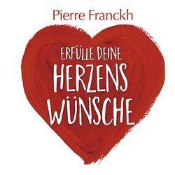 Erfülle deine Herzenswünsche von Franckh,  Pierre, Korsch Verlag