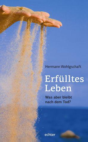 Erfülltes Leben von Wohlgschaft,  Hermann