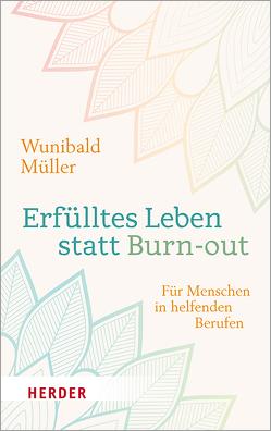Erfülltes Leben statt Burn-out von Müller,  Wunibald