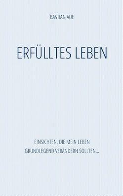 Erfülltes Leben von Aue,  Bastian