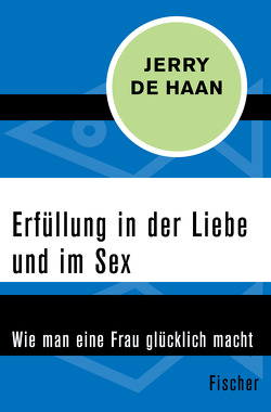 Erfüllung in der Liebe und im Sex von Bavendam,  Jürgen, De Haan,  Jerry