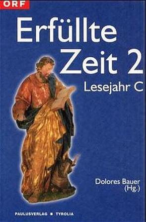 Erfüllte Zeit 2 von Bachl,  Gottfried, Bauer,  Dolores, Bierbaumer,  Franz, Braulik,  Georg