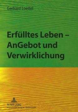 Erfülltes Leben – AnGebot und Verwirklichung von Loettel,  Gerhard