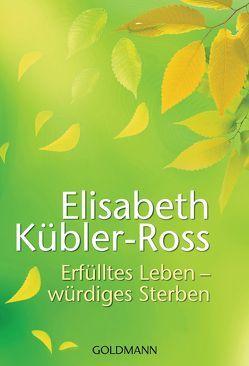 Erfülltes Leben – würdiges Sterben von Denzel,  Sieglinde, Kübler-Ross,  Elisabeth, Naumann,  Susanne