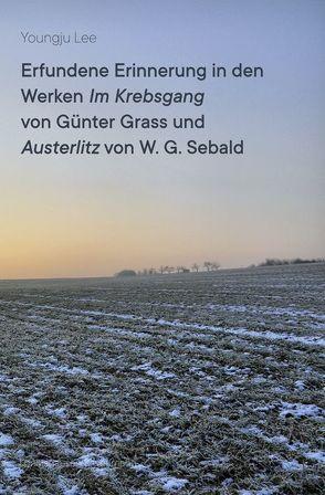Erfundene Erinnerung in den Werken ,Im Krebsgang' von Günter Grass und ,Austerlitz' von W. G. Sebald von Lee,  Youngju
