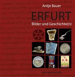 Erfurt. Bilder und Geschichte(n) von Bauer,  Antje, Prinich-Heutzenröder,  Katrin