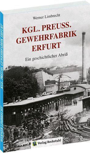 Königlich Preußische GEWEHRFABRIK ERFURT von Rockstuhl,  Harald, Werner,  Limbrecht