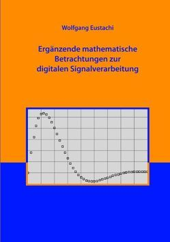 Ergänzende mathematische Betrachtungen zur digitalen Signalverarbeitung von Eustachi,  Wolfgang