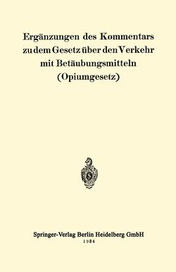 Ergänzungen des Kommentars zu dem Gesetz über den Verkehr mit Betäubungsmitteln (Opiumgesetz) von Julius Springer,  Berlin,  Berlin