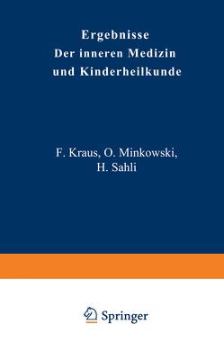 Ergebnisse der Inneren Medizin und Kinderheilkunde von Brugsch,  Th., Czerny,  A., Heubner,  O., Kraus,  F., Langstein,  L., Meyer,  Erich, Minkowski,  O., Müller,  Fr., Sahli,  H., Schittenhelm,  A.