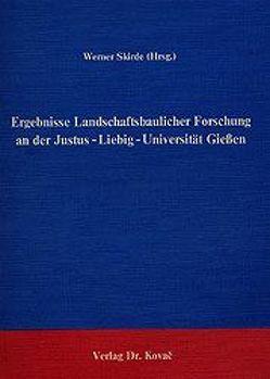Ergebnisse Landschaftsbaulicher Forschung an der Justus-Liebig-Universität-Giessen von Skirde,  Werner