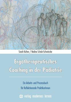 Ergotherapeutisches Coaching in der Pädiatrie von Kufner,  Sarah, Scholz-Schwärzler,  Nadine