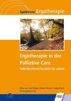 Ergotherapie in der Palliative Care von Förster,  Anika, Kirsch,  Gaby, von dem Berge,  Ellen