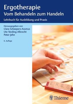 Ergotherapie Vom Behandeln zum Handeln von Jehn,  Peter, Scheepers-Assmus,  Clara, Steding-Albrecht,  Ute