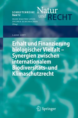 Erhalt und Finanzierung biologischer Vielfalt – Synergien zwischen internationalem Biodiversitäts- und Klimaschutzrecht von Loft,  Lasse