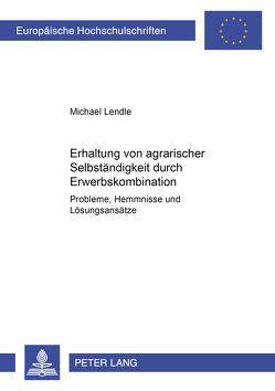 Erhaltung von agrarischer Selbständigkeit durch Erwerbskombination von Lendle,  Michael