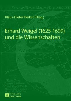Erhard Weigel (1625-1699) und die Wissenschaften von Herbst,  Klaus-Dieter
