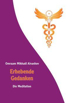 Erhebende Gedanken – Die Meditation von Aivanhov,  Omraam Mikhael