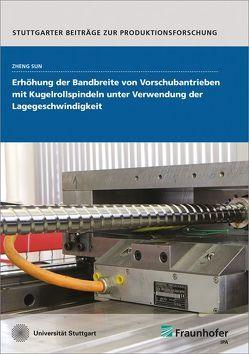 Erhöhung der Bandbreite von Vorschubantrieben mit Kugelrollspindeln unter Verwendung der Lagegeschwindigkeit. von Sun,  Zheng