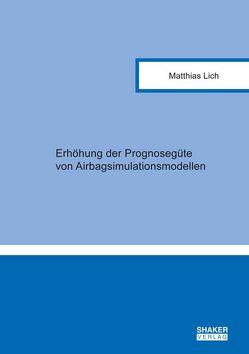 Erhöhung der Prognosegüte von Airbagsimulationsmodellen von Lich,  Matthias