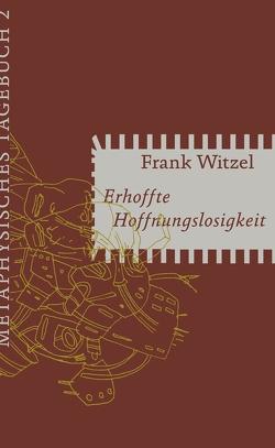 Erhoffte Hoffnungslosigkeit von Witzel,  Frank