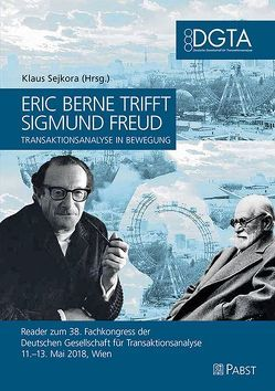 Eric Berne trifft Sigmund Freud – Transaktionsanalyse in Bewegung von Sejkora,  Klaus