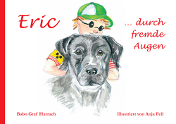 Eric … durch fremde Augen von Feil,  Anja, Graf Harrach,  Babo