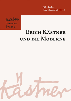 Erich Kästner und die Moderne von Becker,  Silke, Hanuschek,  Sven, Sebastian Schmideler im Auftrag des Fördervereins Erich Kästner Forschung e. V.
