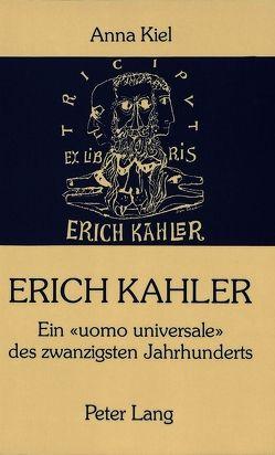 Erich Kahler – Ein Uomo Universale des zwanzigsten Jahrhunderts, seine Begegnungen mit bedeutenden Zeitgenossen von Kiel,  Annie