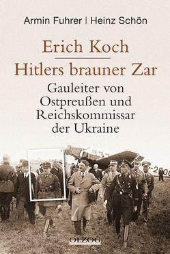 Erich Koch. Hitlers brauner Zar von Fuhrer,  Armin, Schön,  Heinz