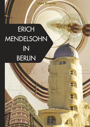 Erich Mendelsohn in Berlin von Eichhorn,  Ulrike