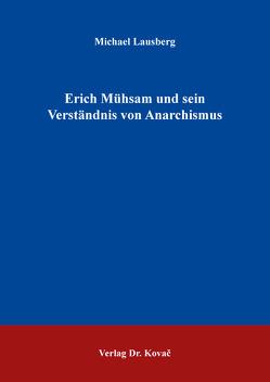Erich Mühsam und sein Verständnis von Anarchismus von Lausberg,  Michael
