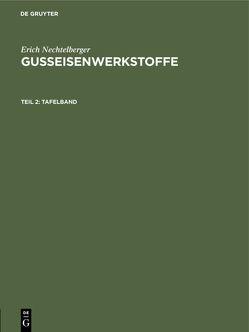 Erich Nechtelberger: Gußeisenwerkstoffe / Tafelband von Nechtelberger,  Erich