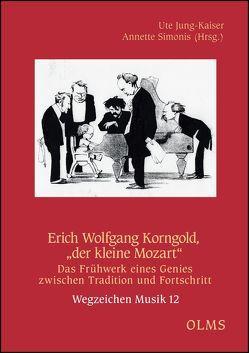 """Erich Wolfgang Korngold, """"der kleine Mozart"""" von Jung-Kaiser,  Ute, Simonis,  Annette"""