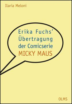 """Erika Fuchs' Übertragung der Comicserie """"Micky Maus"""" von Meloni,  Ilaria"""