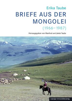 Erika Taube – Briefe aus der Mongolei (1966-1987) von Taube,  Jakob, Taube,  Manfred