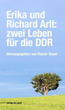 Erika und Richard Arlt: zwei Leben für die DDR von Bauer,  Rainer