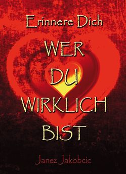 Erinnere Dich WER DU WIRKLICH BIST von Jakobcic,  Janez