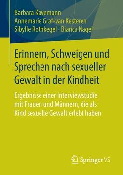 Erinnern, Schweigen und Sprechen nach sexueller Gewalt in der Kindheit von Graf-van Kesteren,  Annemarie, Kavemann,  Barbara, Nagel,  Bianca, Rothkegel,  Sibylle