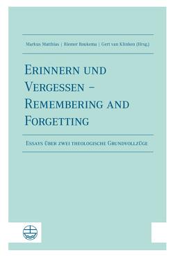 Erinnern und Vergessen – Remembering and Forgetting von Matthias,  Markus, Roukema,  Riemer, van Klinken,  Gert