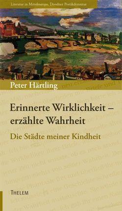Erinnerte Wirklichkeit – erzählte Wahrheit von Härtling,  Peter, Oliver,  José F, Schmitz,  Walter