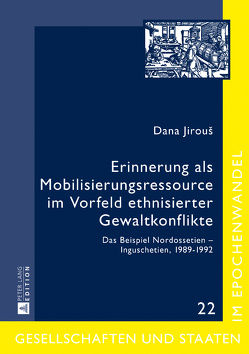 Erinnerung als Mobilisierungsressource im Vorfeld ethnisierter Gewaltkonflikte von Jirous,  Dana