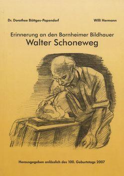 Erinnerung an den Bornheimer Bildhauer Walter Schoneweg von Böttges-Papendorf,  Dr. Dorothee, Hermann,  Willi