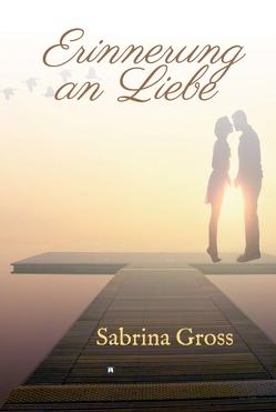Erinnerung an Liebe von Gross,  Sabrina