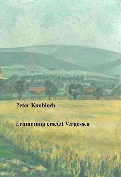 Erinnerung ersetzt Vergessen von Knobloch,  Peter