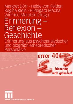 Erinnerung – Reflexion – Geschichte von Dörr,  Margret, Felden,  Heide, Klein,  Regina, Macha,  Hildegard, Marotzki,  Winfried