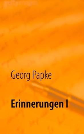 Erinnerungen I von Papke,  Georg