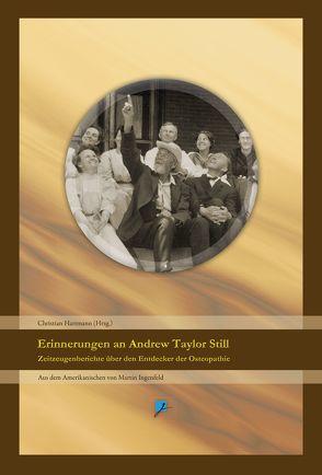 Erinnerungen an Andrew Taylor Still von Hartmann,  Christian, Ingenfeld,  Martin