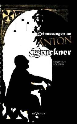Erinnerungen an Anton Bruckner von Eckstein,  Friedrich